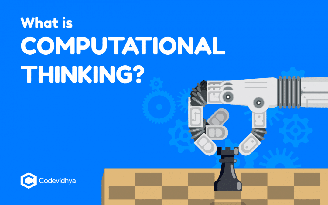 What is Computational Thinking in 2021 – Why Thinking like a Computer Builds Skills for Success?